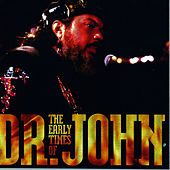 Th Early Times of Dr. John by Dr. John