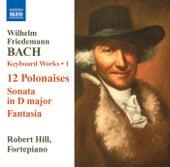 BACH, W.F.: Keyboard Works, Vol. 1 by Robert Hill