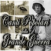 Canti popolari della Grande Guerra by Various Artists