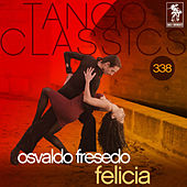 Tango Classics 338: Felicia (Historical Recordings) by Osvaldo Fresedo