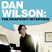 Dan Wilson: The Rhapsody Interview by Dan Wilson