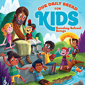 Our Daily Bread for Kids: Sunday School Songs by Discovery House