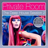 Private Room - The Deep House Session, Vol. 2 (The Best in Club Groove and After Hour Music) by Various Artists