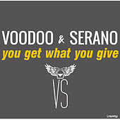 You Get What You Give by Voodoo & Serano