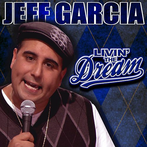 Livin' The Dream by Jeff Garcia