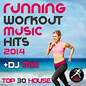Running Workout Music Hits 2014 + DJ Mix Top 30 House by Various Artists