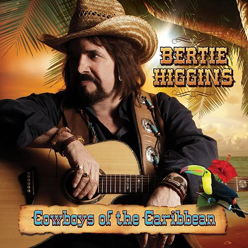 Cowboys of the Caribbean by Bertie Higgins