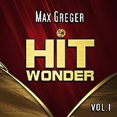 Hit Wonder: Max Greger, Vol. 1 by Max Greger