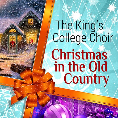 Christmas in the Old Country by King's College Choir
