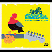 Cumbias Chichadelicas: Peruvian Psychedelic Chicha von Various Artists