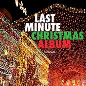 Last Minute Christmas Album - All You Need for the Holidays by Various Artists