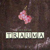 Trauma - Single by Hot Sugar
