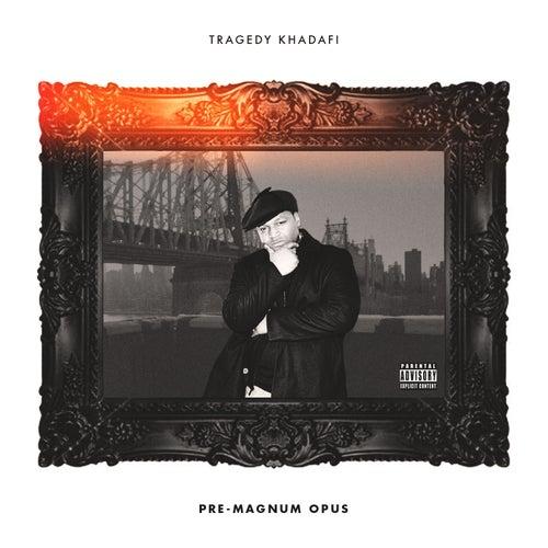 Pre Magnum Opus by Tragedy Khadafi