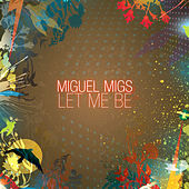 Let Me Be by Miguel Migs