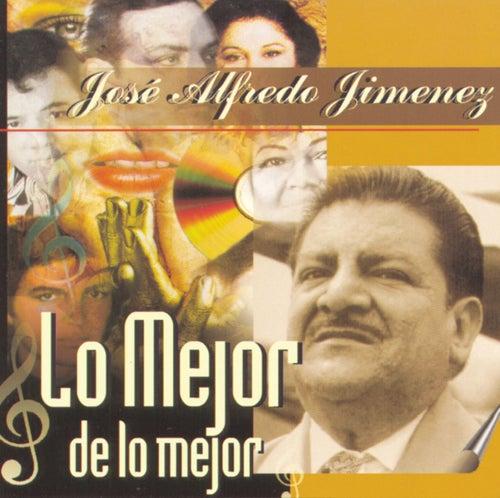 Lo Mejor De Lo Mejor by Jose Alfredo Jimenez
