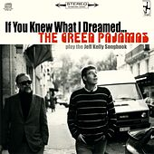 If You Knew What I Dreamed... by The Green Pajamas