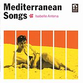 Mediterranean Songs by Isabelle Antena