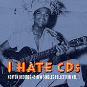 I Hate CD's: Norton Records 45 RPM Singles Collection Vol. 1 by Various Artists