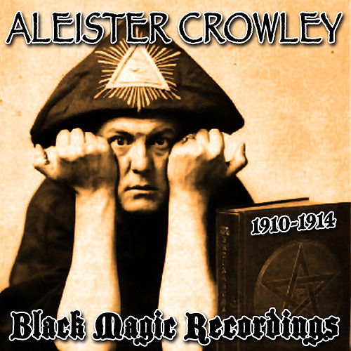 1910-1914 Black Magic Recordings by Aleister Crowley
