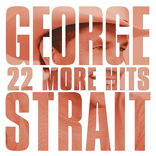 22 More Hits by George Strait