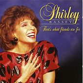 That's What Friends Are For by Shirley Bassey