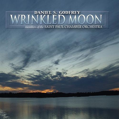 Wrinkled Moon: Chamber Music of Daniel S. Godfrey by The Saint Paul Chamber Orchestra
