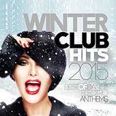 Winter Club Hits 2015 (Best of Dance & Electro Anthems) by Various Artists