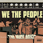Too Much Noise by We The People