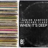 When It's Deep (feat. Roland Clark) by Junior Sanchez