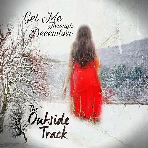 Get Me Through December by The Outside Track