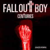 Centuries (Gazzo Remix) by Fall Out Boy