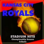 Kansas City Royals Stadium Hits (Championship Season Tribute) by Various Artists