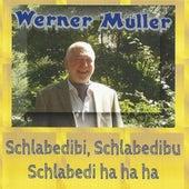 Schlabedibi, Schlabedibu Schlabedi ha ha ha by Werner Müller
