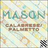 Calabrese / Palmetto - EP by Mason