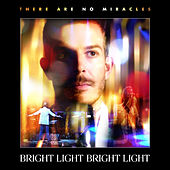 There Are No Miracles by Bright Light Bright Light