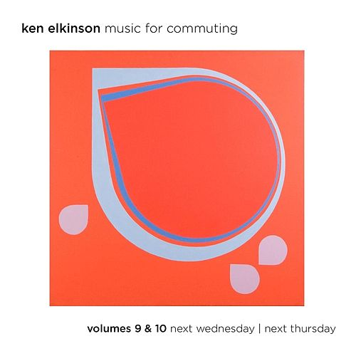 Music for Commuting, Vol. 9 & 10 Next Wednesday / Next Thursday by Ken Elkinson