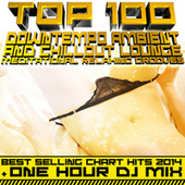 Top 100 Downtempo Ambient & Chillout Lounge Meditational Relaxing Grooves - Best Selling Chart Hits 2014 + 1hr DJ Mix by Various Artists