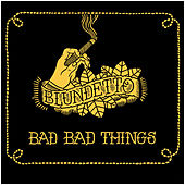 Bad Bad Things by Blundetto