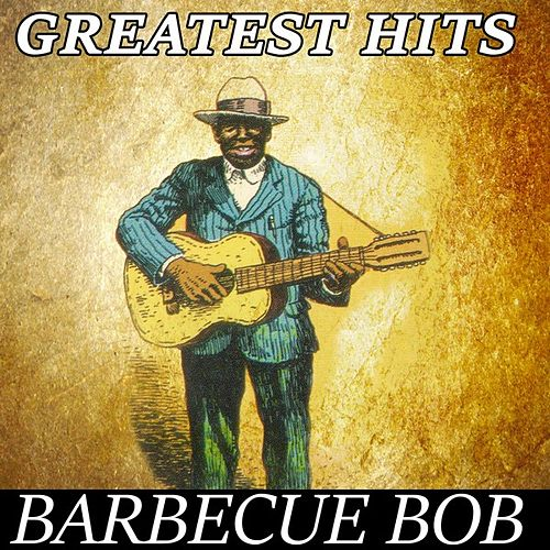 Barbecue Bob - Greatest Hits by Barbecue Bob
