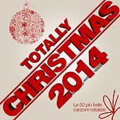 Totally Christmas 2014 (Le 50 più belle canzoni Natalizie) by Various Artists