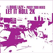 Let It Roll 2k PUSSY 2000  mixes by Doug Lazy