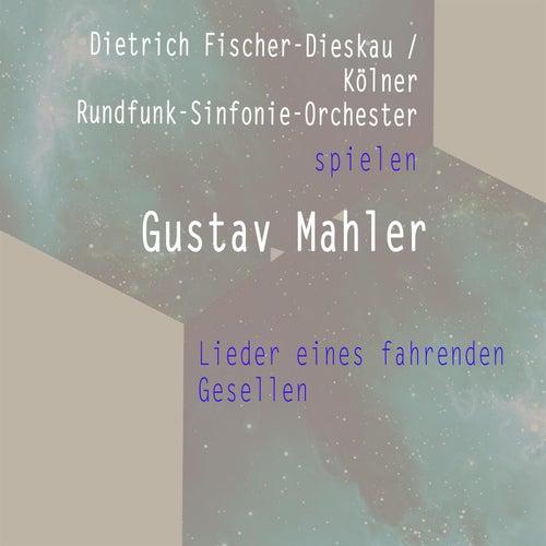 Dietrich Fischer-Dieskau / Kölner Rundfunk-Sinfonie-Orchester spielen: Gustav Mahler: Lieder eines fahrenden Gesellen von Dietrich Fischer-Dieskau