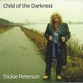 Child of the Darkness by Dickie Peterson