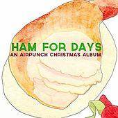 Ham for Days: An Airpunch Christmas Album by Various Artists
