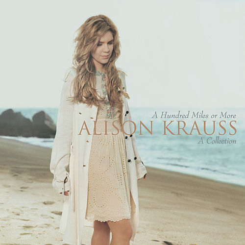 A Hundred Miles Or More: A Collection by Alison Krauss