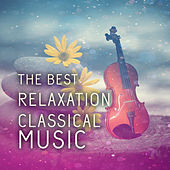 The Best Relaxing Classical Music – Relaxation & Meditation, Classics Spa Background Sounds by Relaxing Sounds Guru