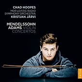 Mendelssohn, Adams: Violin Concertos by Chad Hoopes