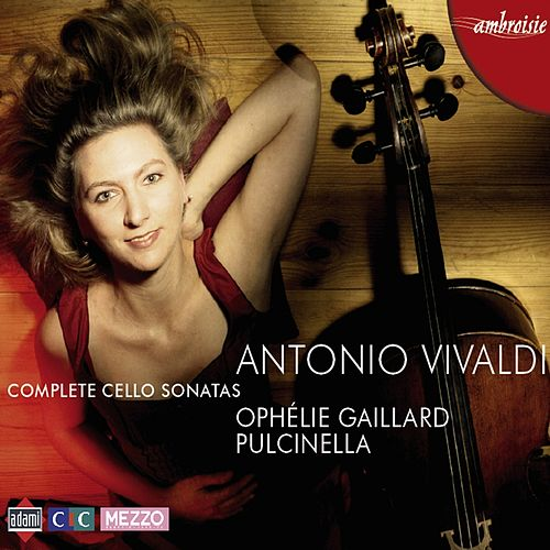 Vivaldi: Complete Cello Sonatas by Ophélie Gaillard