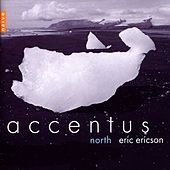 Accentus, Eric Ericson: North by Accentus