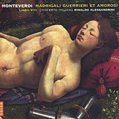 Monteverdi: Madrigali guerrieri e amorosi (libro VIII) by Rinaldo Alessandrini